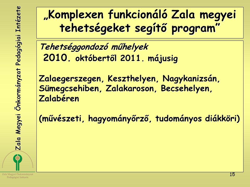 """15 """"Komplexen funkcionáló Zala megyei tehetségeket segítő program"""" Tehetséggondozó műhelyek 2010. októbertől 2011. májusig 2010. októbertől 2011. máju"""