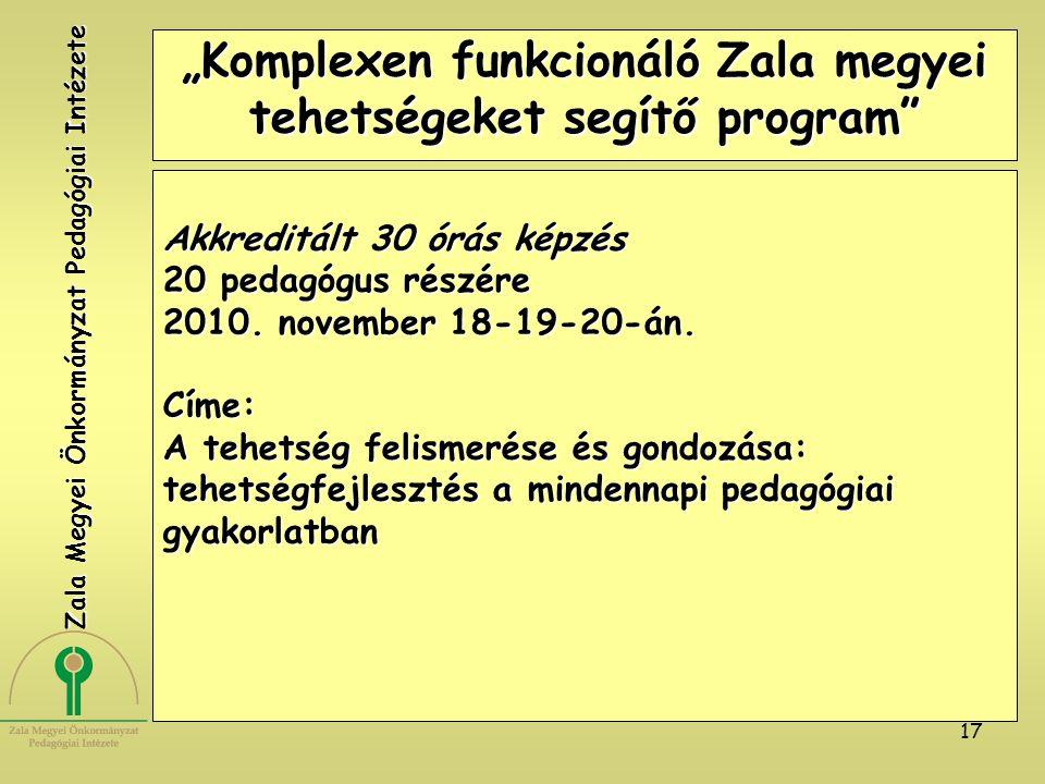 """17 """"Komplexen funkcionáló Zala megyei tehetségeket segítő program"""" Akkreditált 30 órás képzés 20 pedagógus részére 2010. november 18-19-20-án. Címe: A"""