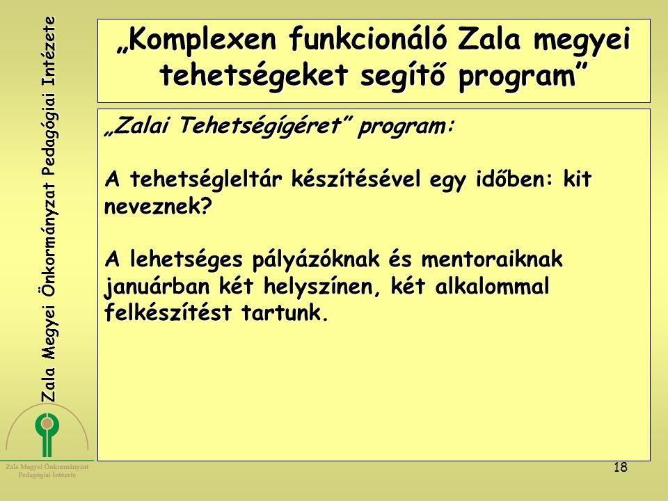 """18 """"Komplexen funkcionáló Zala megyei tehetségeket segítő program"""" """"Zalai Tehetségígéret"""" program: A tehetségleltár készítésével egy időben: kit nevez"""