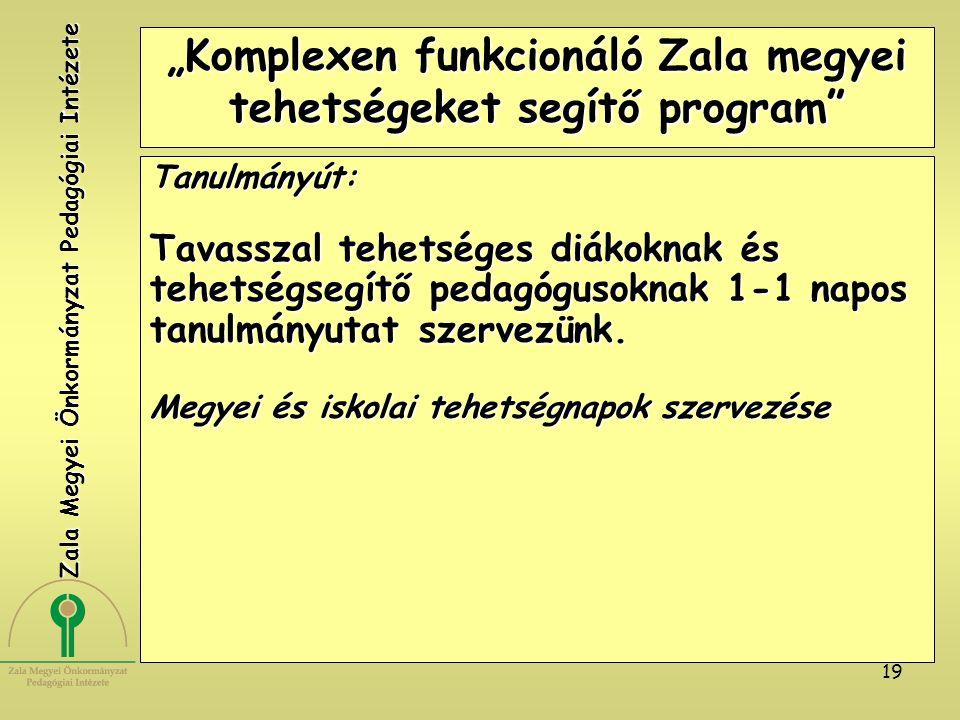 """19 """"Komplexen funkcionáló Zala megyei tehetségeket segítő program"""" Tanulmányút: Tavasszal tehetséges diákoknak és tehetségsegítő pedagógusoknak 1-1 na"""
