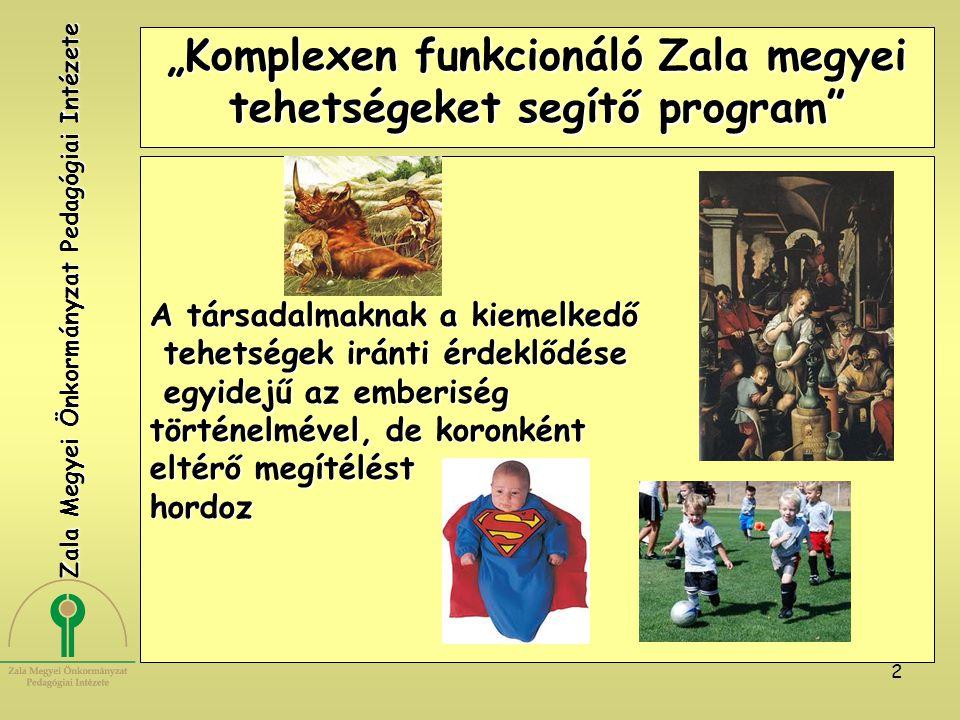 """2 """"Komplexen funkcionáló Zala megyei tehetségeket segítő program"""" A társadalmaknak a kiemelkedő tehetségek iránti érdeklődése tehetségek iránti érdekl"""