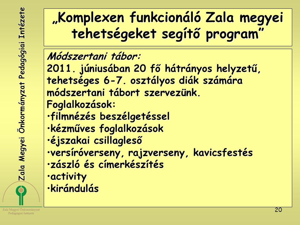 """20 """"Komplexen funkcionáló Zala megyei tehetségeket segítő program"""" Módszertani tábor: 2011. júniusában 20 fő hátrányos helyzetű, tehetséges 6-7. osztá"""