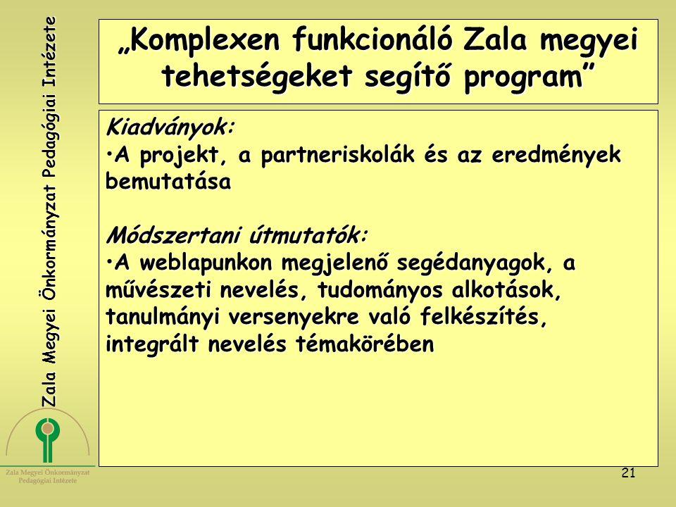 """21 """"Komplexen funkcionáló Zala megyei tehetségeket segítő program"""" Kiadványok: A projekt, a partneriskolák és az eredmények bemutatásaA projekt, a par"""