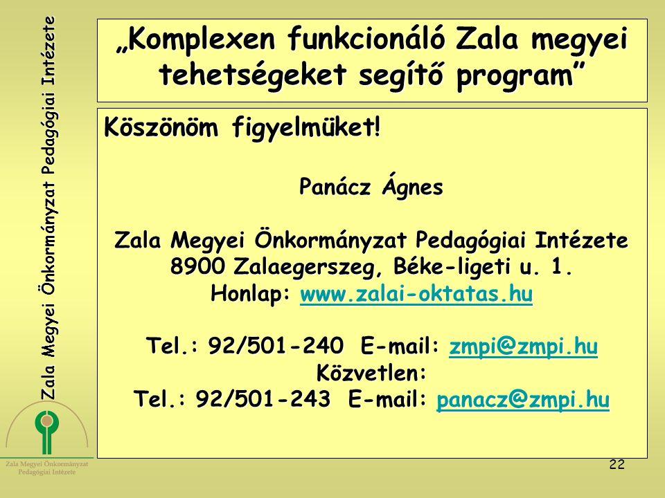 """22 """"Komplexen funkcionáló Zala megyei tehetségeket segítő program"""" Köszönöm figyelmüket! Panácz Ágnes Zala Megyei Önkormányzat Pedagógiai Intézete 890"""