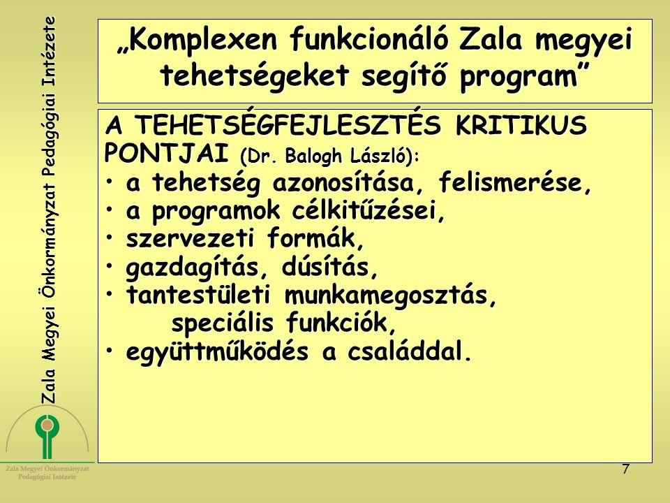 """7 """"Komplexen funkcionáló Zala megyei tehetségeket segítő program A TEHETSÉGFEJLESZTÉS KRITIKUS PONTJAI (Dr."""