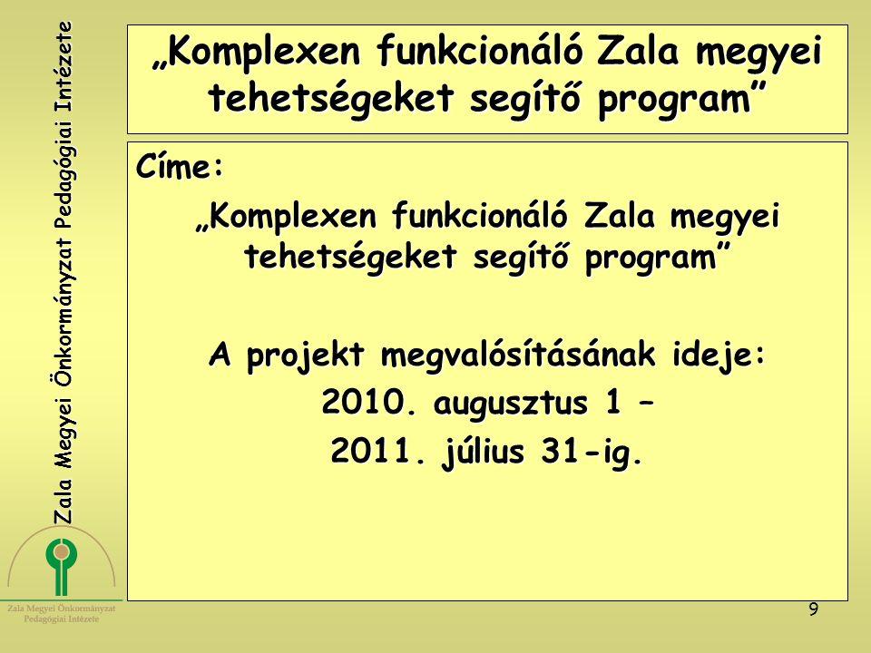 """9 """"Komplexen funkcionáló Zala megyei tehetségeket segítő program"""" Címe: A projekt megvalósításának ideje: 2010. augusztus 1 – 2011. július 31-ig. Zala"""