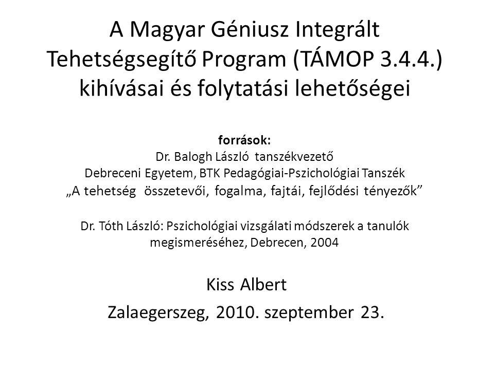 A Magyar Géniusz Integrált Tehetségsegítő Program (TÁMOP 3.4.4.) kihívásai és folytatási lehetőségei források: Dr. Balogh László tanszékvezető Debrece