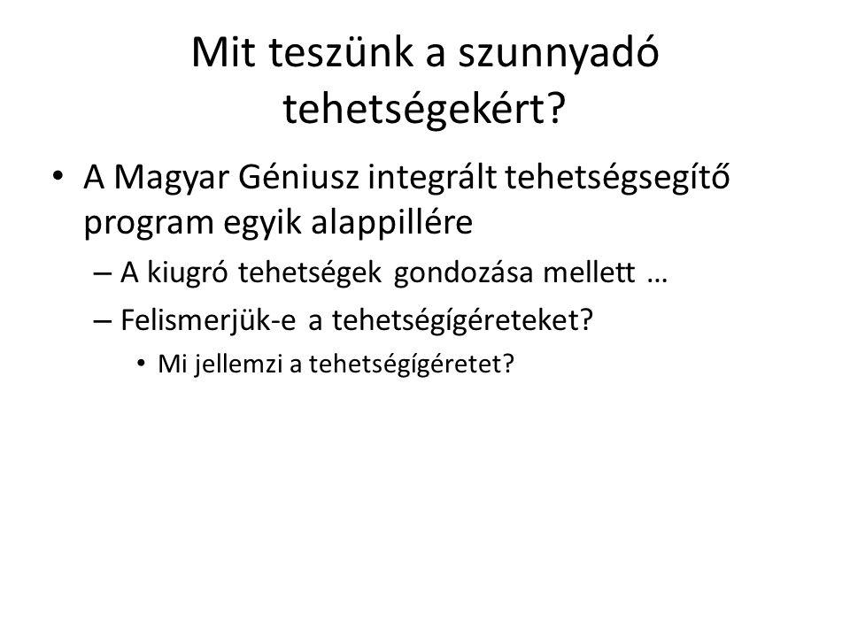 Mit teszünk a szunnyadó tehetségekért? A Magyar Géniusz integrált tehetségsegítő program egyik alappillére – A kiugró tehetségek gondozása mellett … –