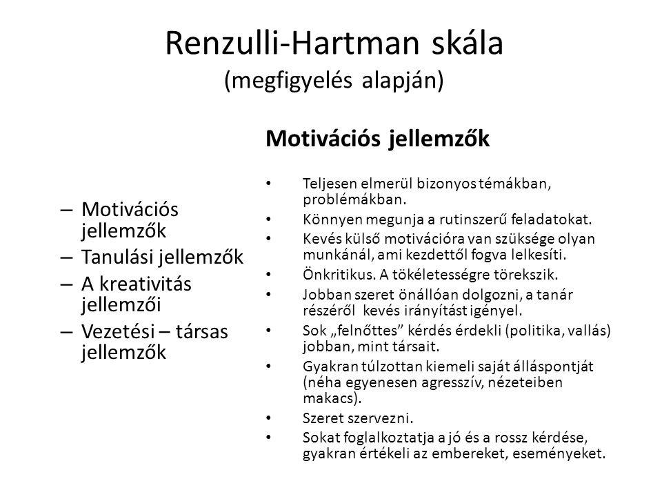 Renzulli-Hartman skála (megfigyelés alapján) – Motivációs jellemzők – Tanulási jellemzők – A kreativitás jellemzői – Vezetési – társas jellemzők Motiv