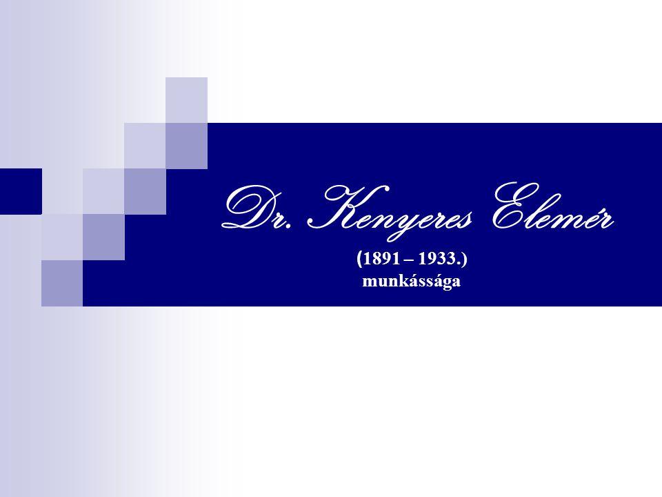 Dr. Kenyeres Elemér ( 1891 – 1933.) munkássága