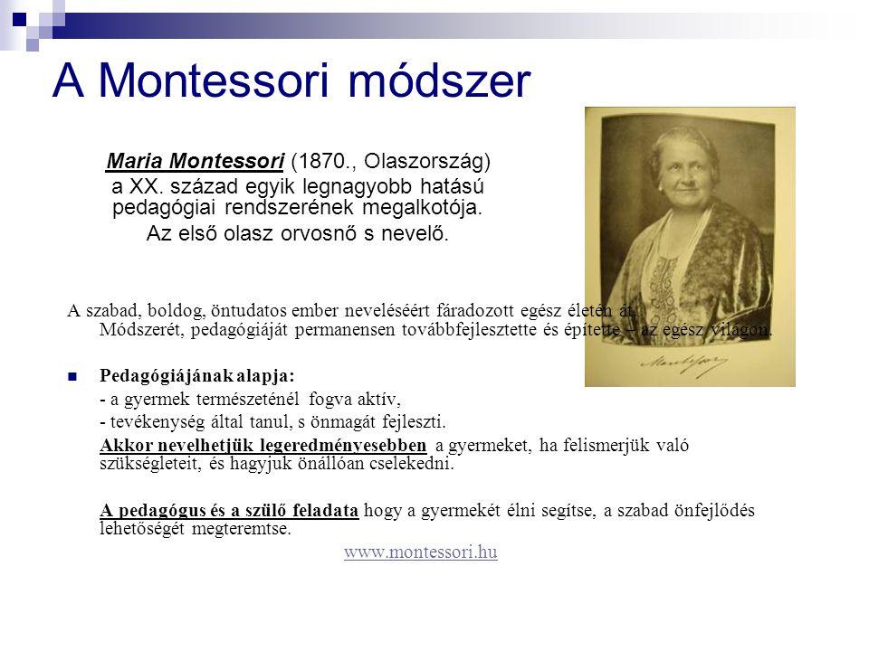 A Montessori módszer A szabad, boldog, öntudatos ember neveléséért fáradozott egész életén át.