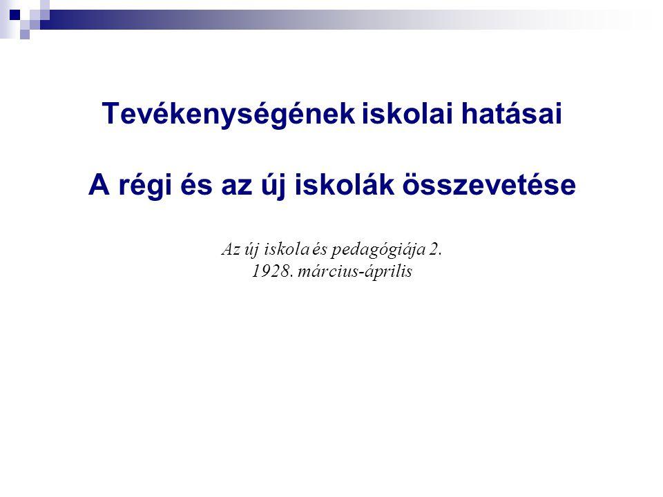 Tevékenységének iskolai hatásai A régi és az új iskolák összevetése Az új iskola és pedagógiája 2.