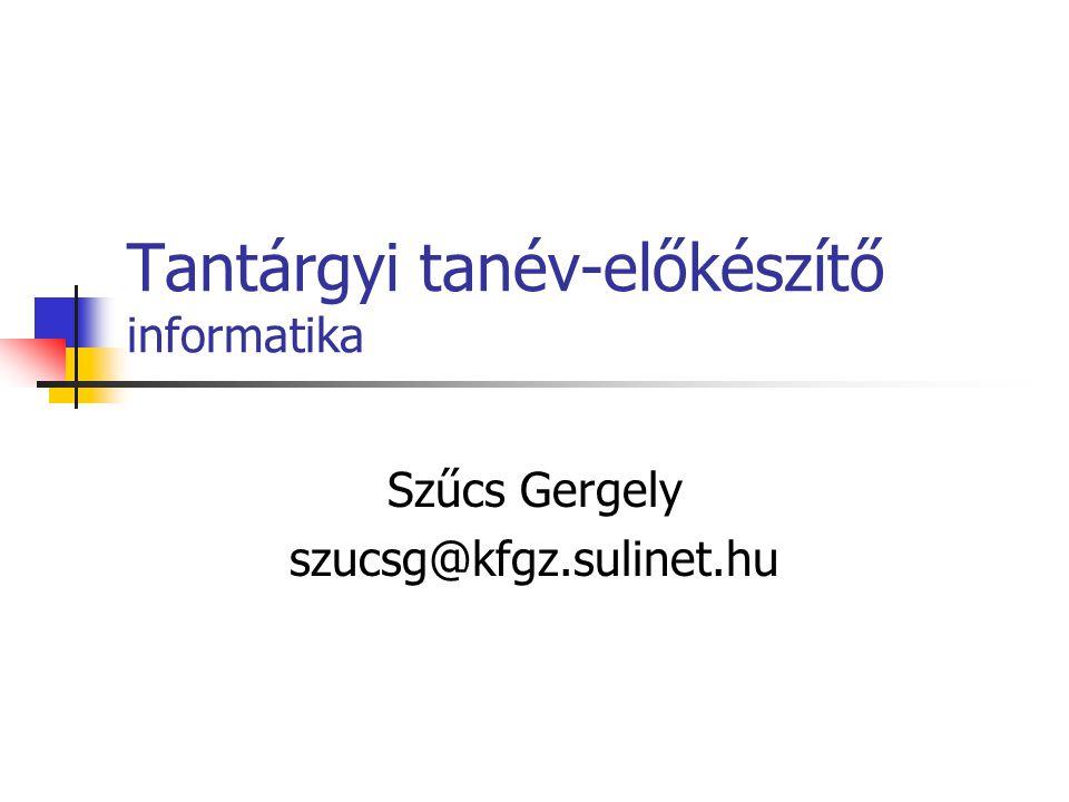 Tantárgyi tanév-előkészítő informatika Szűcs Gergely szucsg@kfgz.sulinet.hu