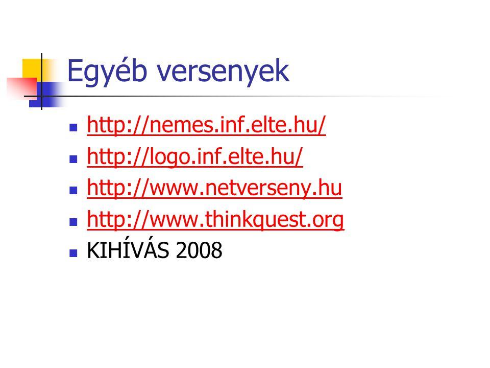Egyéb versenyek http://nemes.inf.elte.hu/ http://logo.inf.elte.hu/ http://www.netverseny.hu http://www.thinkquest.org KIHÍVÁS 2008