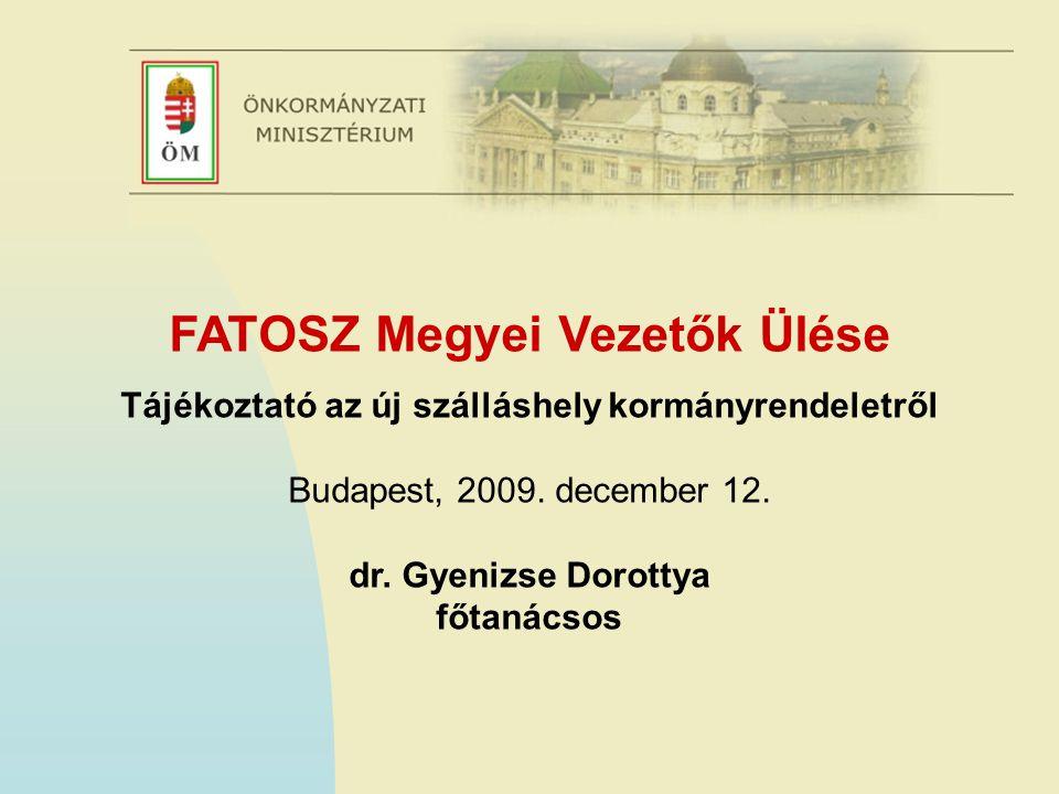 FATOSZ Megyei Vezetők Ülése Tájékoztató az új szálláshely kormányrendeletről Budapest, 2009. december 12. dr. Gyenizse Dorottya főtanácsos