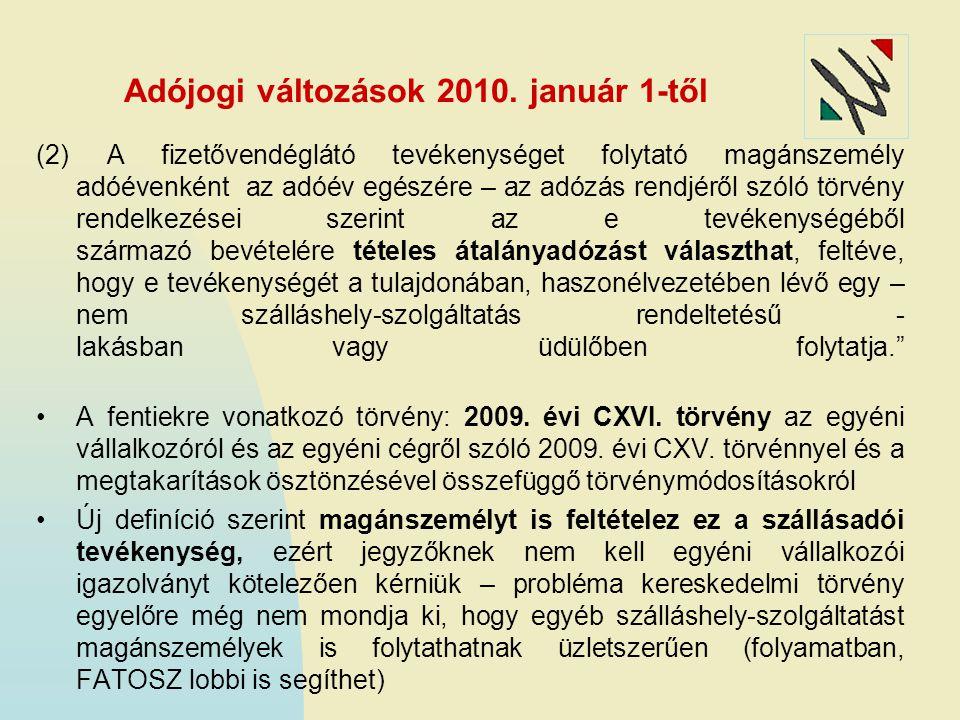 Adójogi változások 2010. január 1-től (2) A fizetővendéglátó tevékenységet folytató magánszemély adóévenként az adóév egészére – az adózás rendjéről s