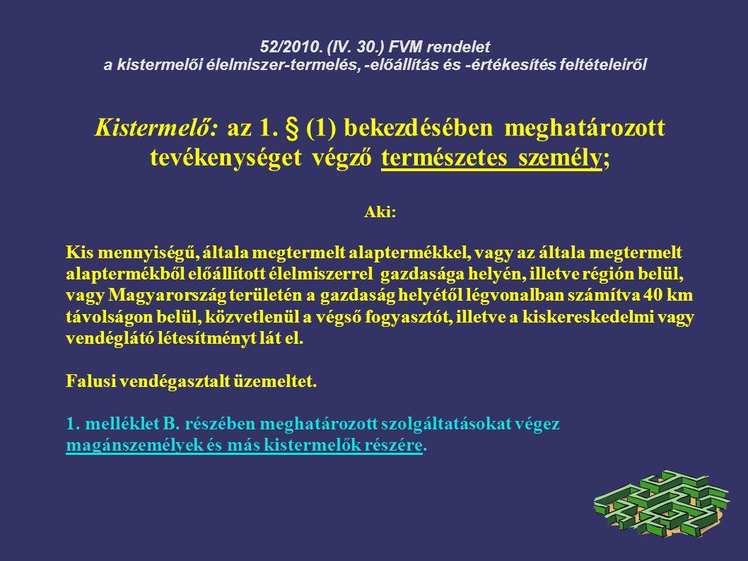 52/2010. (IV. 30.) FVM rendelet a kistermelői élelmiszer-termelés, -előállítás és -értékesítés feltételeiről Kistermelő: az 1. § (1) bekezdésében megh