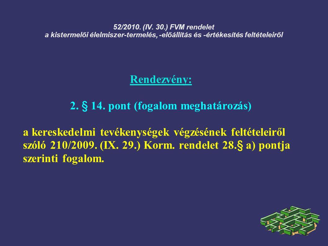 52/2010. (IV. 30.) FVM rendelet a kistermelői élelmiszer-termelés, -előállítás és -értékesítés feltételeiről Rendezvény: 2. § 14. pont (fogalom meghat