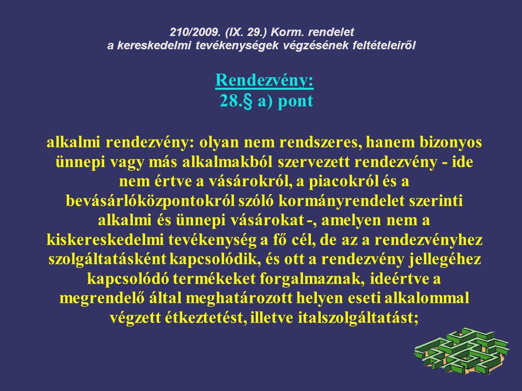 210/2009. (IX. 29.) Korm. rendelet a kereskedelmi tevékenységek végzésének feltételeiről Rendezvény: 28.§ a) pont alkalmi rendezvény: olyan nem rendsz