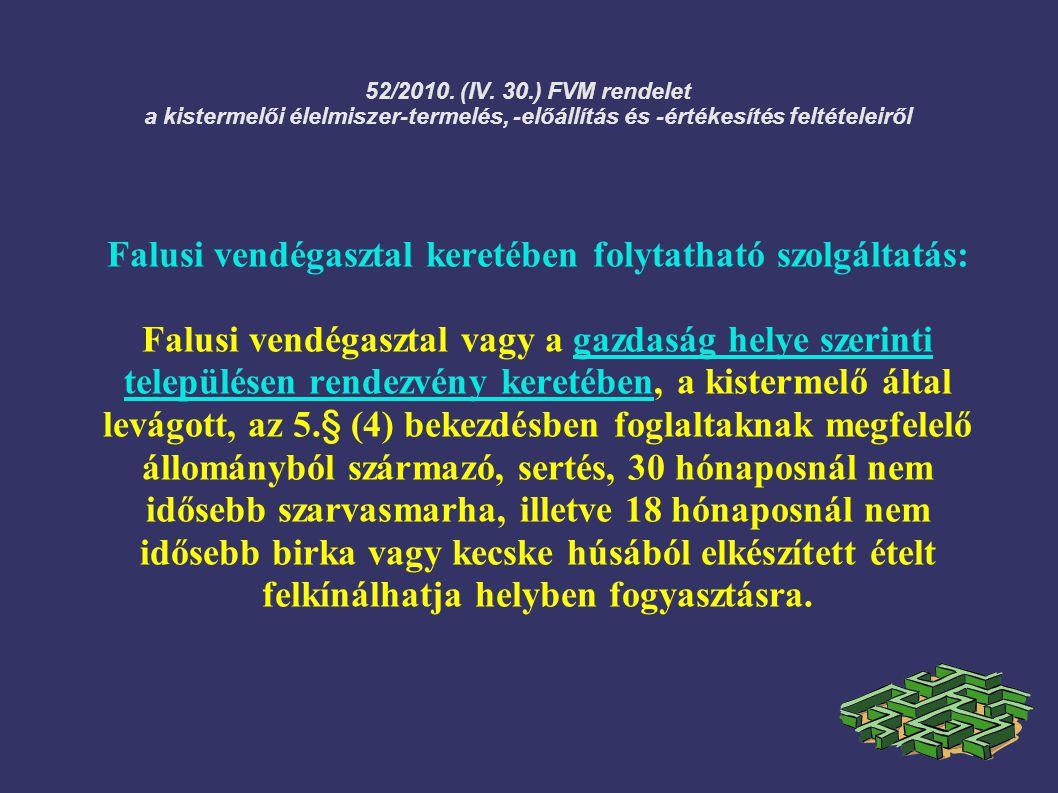 52/2010. (IV. 30.) FVM rendelet a kistermelői élelmiszer-termelés, -előállítás és -értékesítés feltételeiről Falusi vendégasztal keretében folytatható
