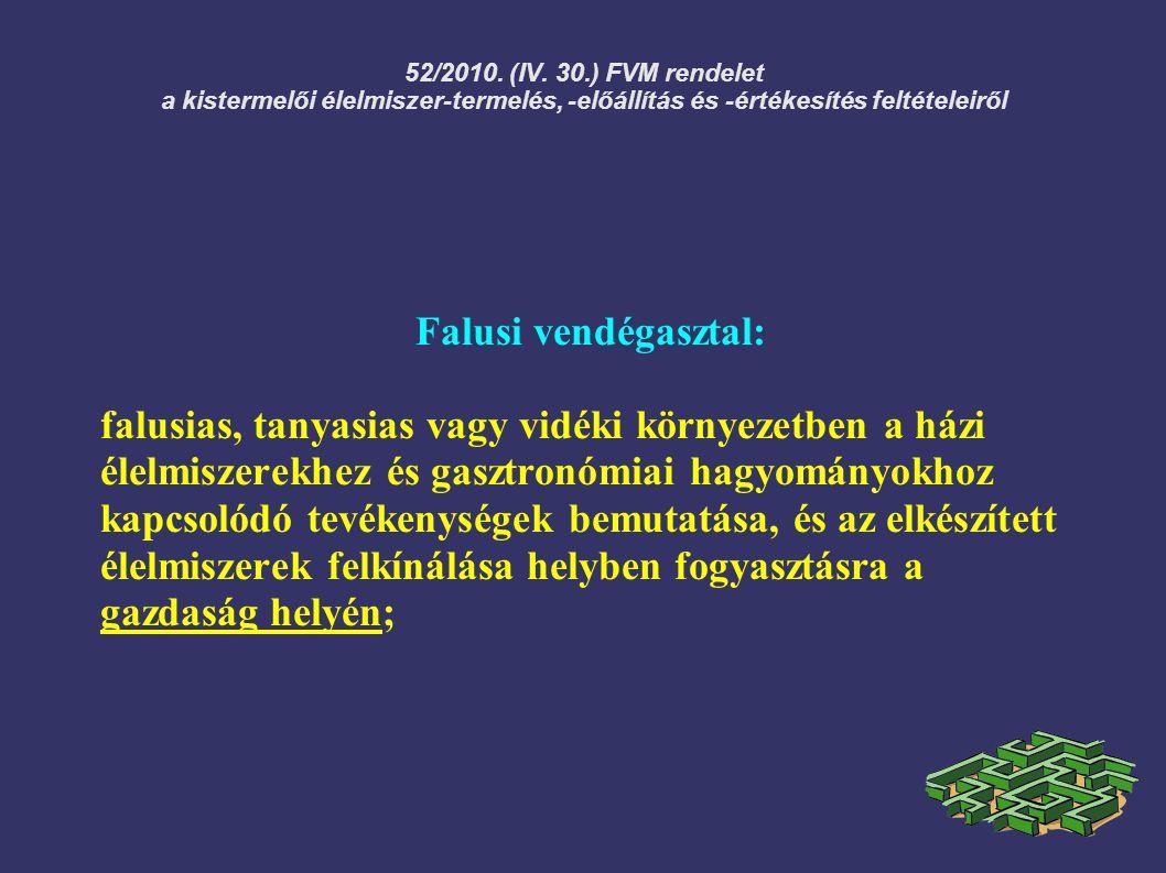52/2010. (IV. 30.) FVM rendelet a kistermelői élelmiszer-termelés, -előállítás és -értékesítés feltételeiről Falusi vendégasztal: falusias, tanyasias