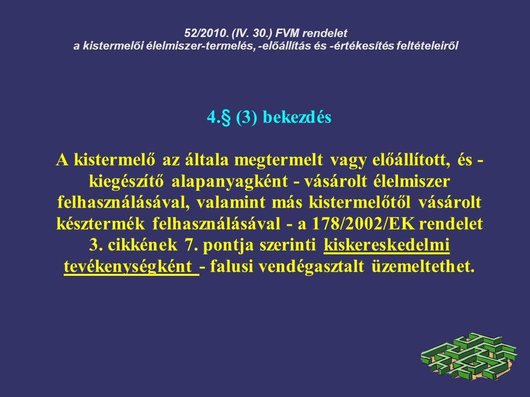 52/2010. (IV. 30.) FVM rendelet a kistermelői élelmiszer-termelés, -előállítás és -értékesítés feltételeiről 4.§ (3) bekezdés A kistermelő az általa m