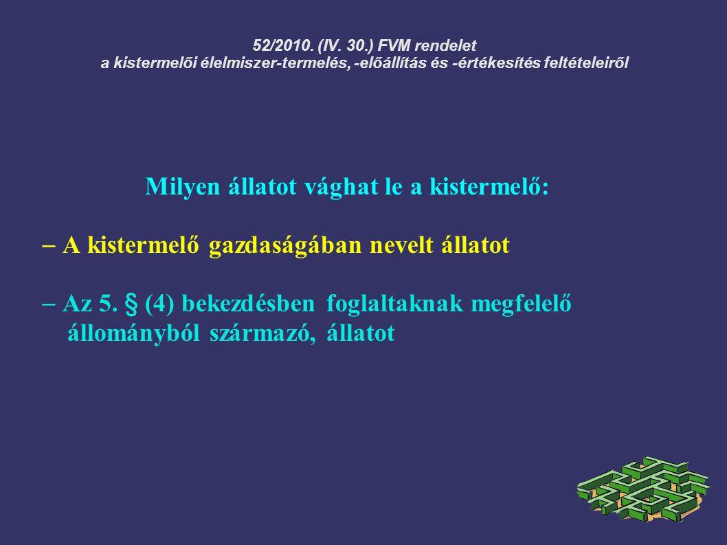 52/2010. (IV. 30.) FVM rendelet a kistermelői élelmiszer-termelés, -előállítás és -értékesítés feltételeiről Milyen állatot vághat le a kistermelő: 