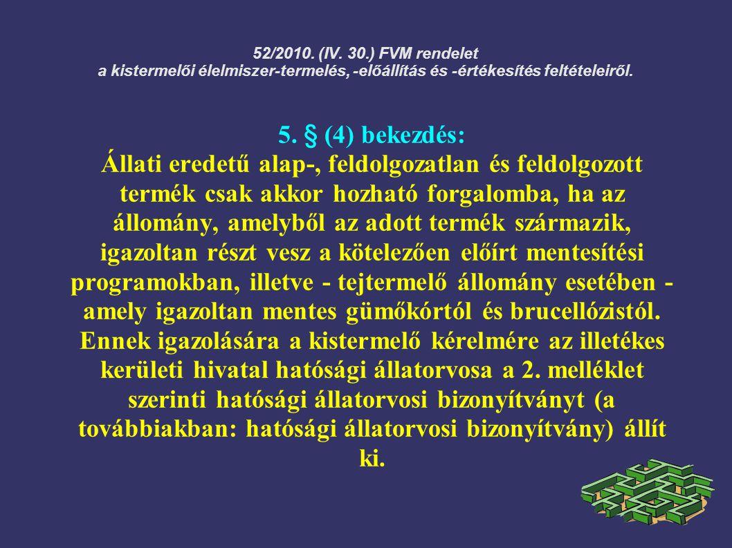52/2010. (IV. 30.) FVM rendelet a kistermelői élelmiszer-termelés, -előállítás és -értékesítés feltételeiről. 5. § (4) bekezdés: Állati eredetű alap-,