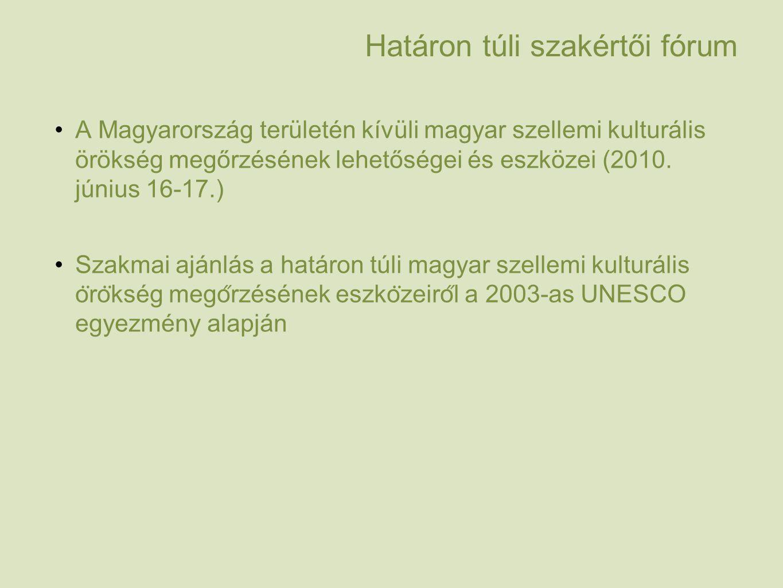 Határon túli szakértői fórum A Magyarország területén kívüli magyar szellemi kulturális örökség megőrzésének lehetőségei és eszközei (2010.