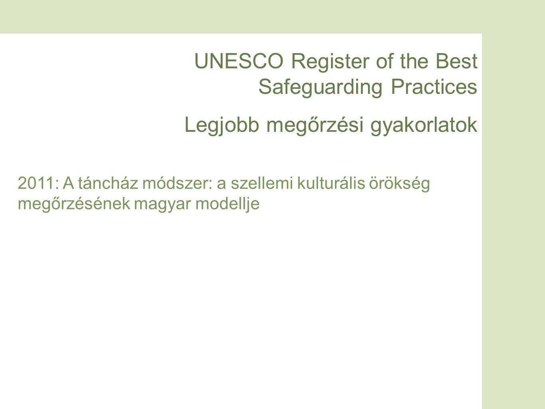 UNESCO Register of the Best Safeguarding Practices Legjobb megőrzési gyakorlatok 2011: A táncház módszer: a szellemi kulturális örökség megőrzésének magyar modellje
