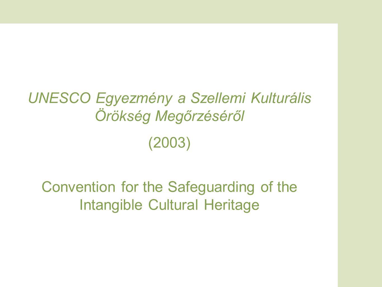 UNESCO Egyezmény a Szellemi Kulturális Örökség Megőrzéséről (2003) Convention for the Safeguarding of the Intangible Cultural Heritage