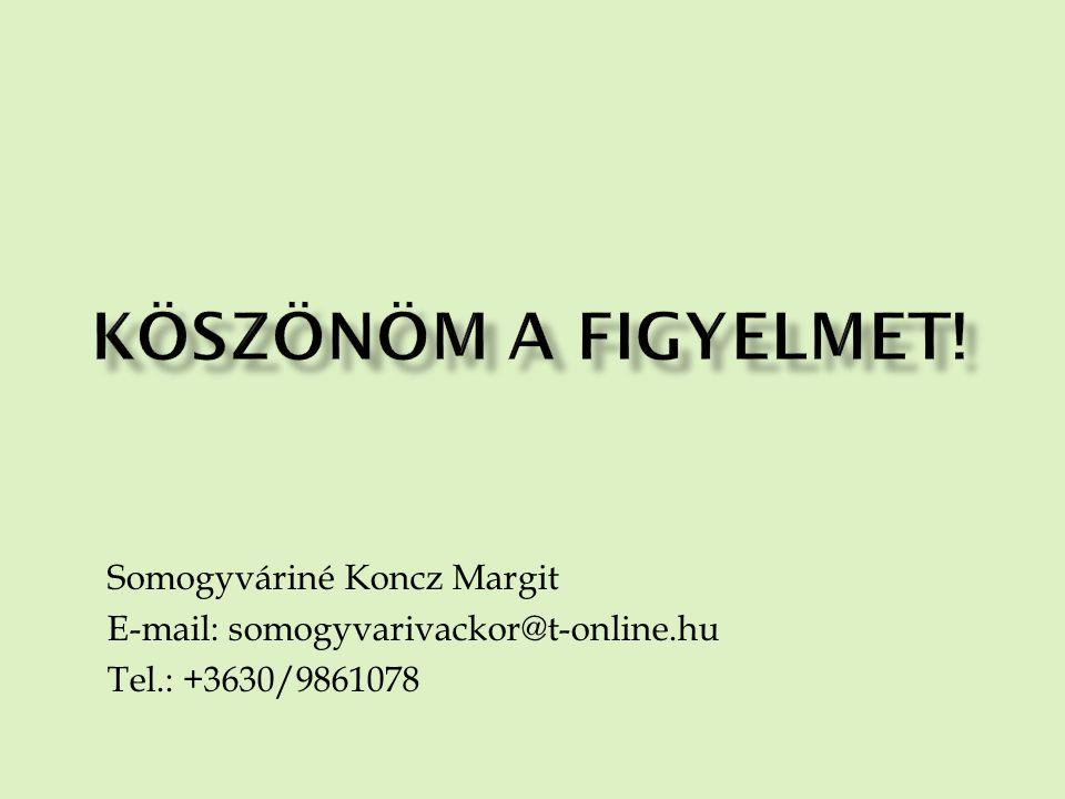 Somogyváriné Koncz Margit E-mail: somogyvarivackor@t-online.hu Tel.: +3630/9861078