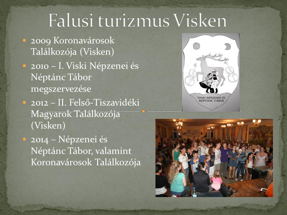 2009 Koronavárosok Találkozója (Visken) 2010 – I. Viski Népzenei és Néptánc Tábor megszervezése 2012 – II. Felső-Tiszavidéki Magyarok Találkozója (Vis