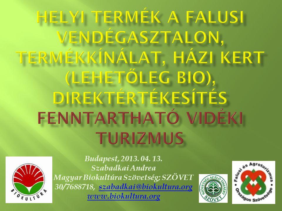 Budapest, 2013. 04. 13. Szabadkai Andrea Magyar Biokultúra Szövetség; SZÖVET 30/7688718, szabadkai@biokultura.orgszabadkai@biokultura.org www.biokultu
