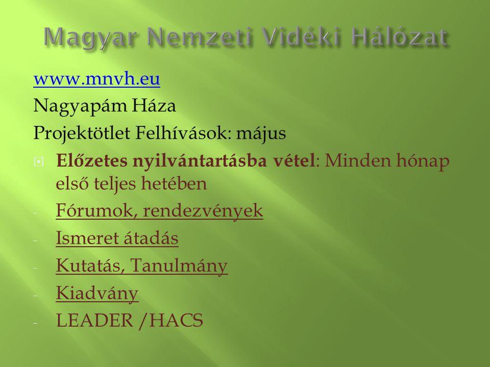 www.mnvh.eu Nagyapám Háza Projektötlet Felhívások: május  Előzetes nyilvántartásba vétel : Minden hónap első teljes hetében - Fórumok, rendezvények -