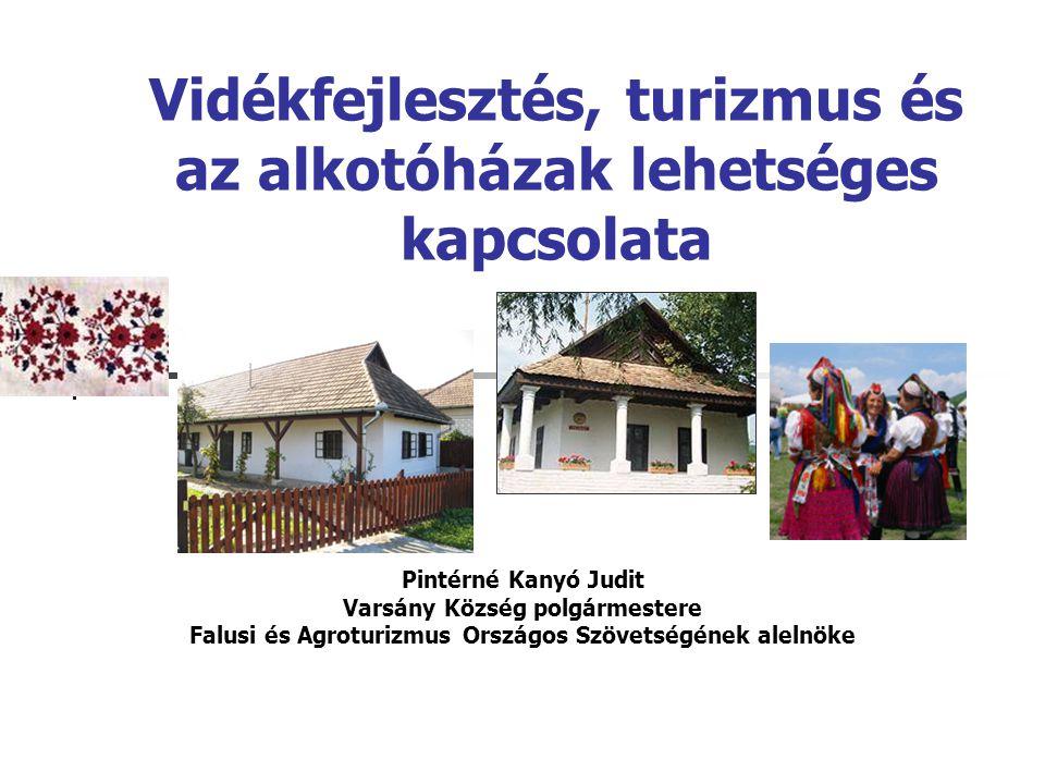 Vidékfejlesztés, turizmus és az alkotóházak lehetséges kapcsolata Pintérné Kanyó Judit Varsány Község polgármestere Falusi és Agroturizmus Országos Sz