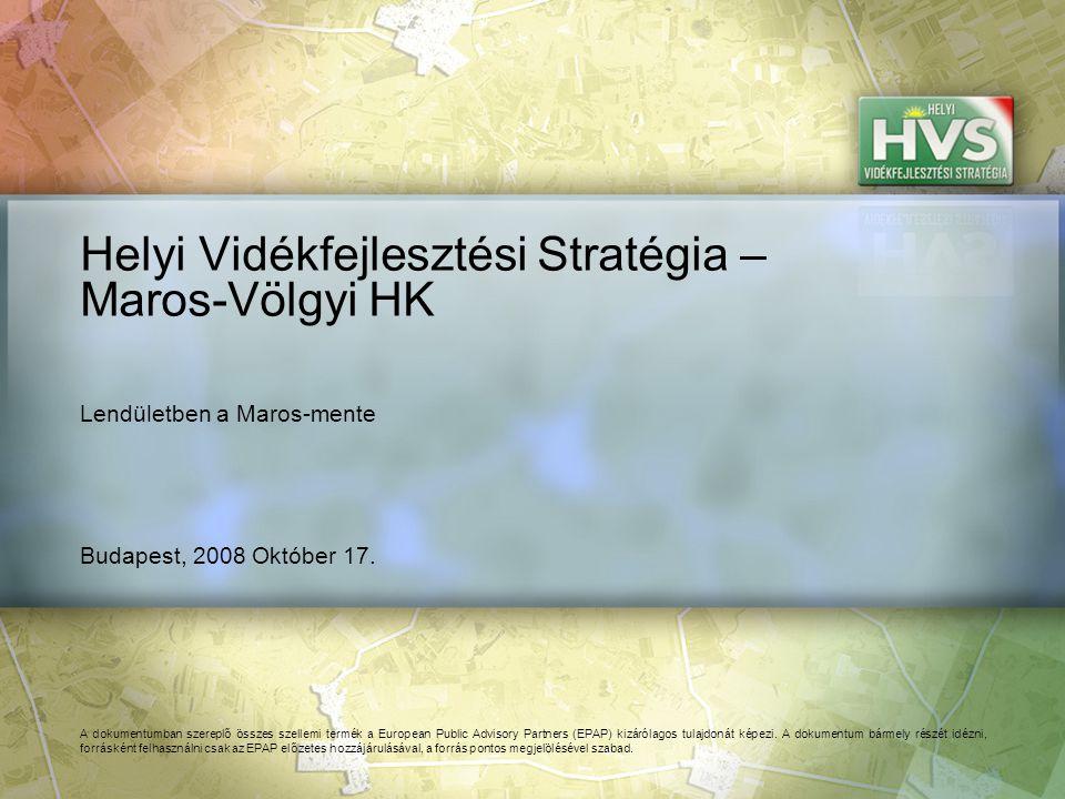 Budapest, 2008 Október 17. Helyi Vidékfejlesztési Stratégia – Maros-Völgyi HK A dokumentumban szereplő összes szellemi termék a European Public Adviso