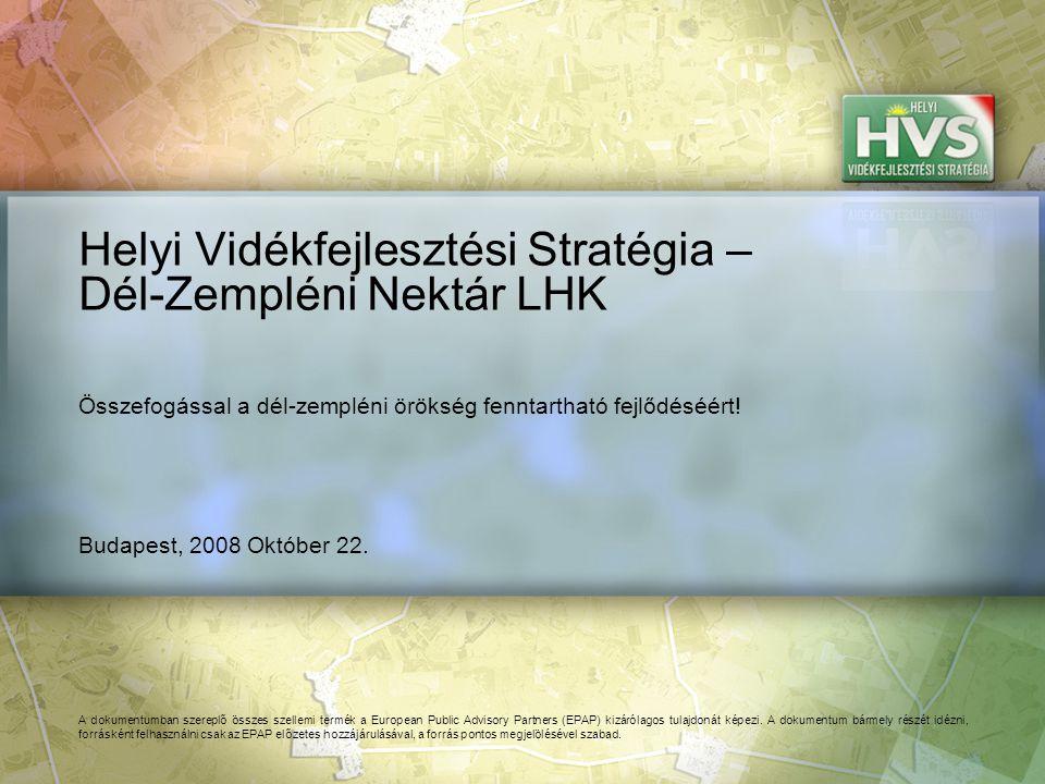 Budapest, 2008 Október 22. Helyi Vidékfejlesztési Stratégia – Dél-Zempléni Nektár LHK A dokumentumban szereplő összes szellemi termék a European Publi