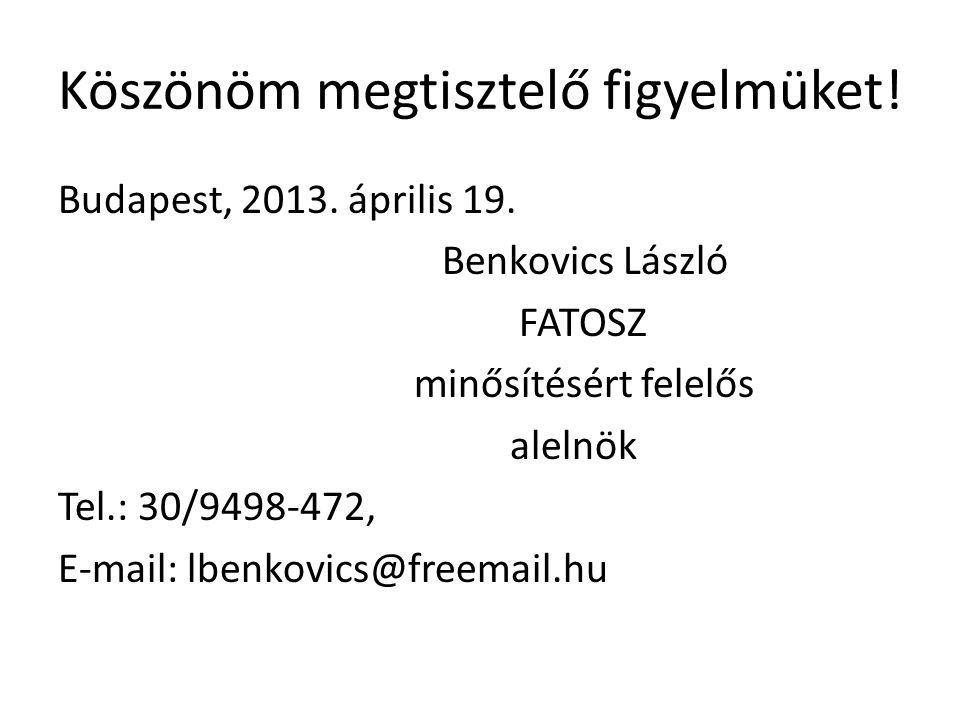 Köszönöm megtisztelő figyelmüket! Budapest, 2013. április 19. Benkovics László FATOSZ minősítésért felelős alelnök Tel.: 30/9498-472, E-mail: lbenkovi