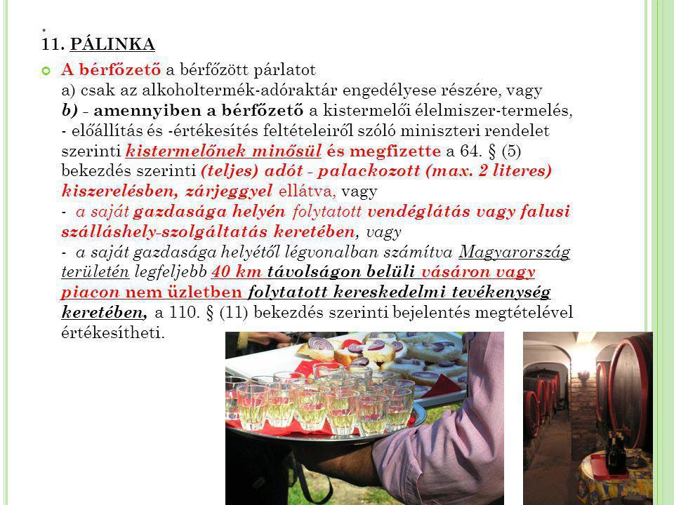 . 11. PÁLINKA A bérfőzető a bérfőzött párlatot a) csak az alkoholtermék-adóraktár engedélyese részére, vagy b) - amennyiben a bérfőzető a kistermelői