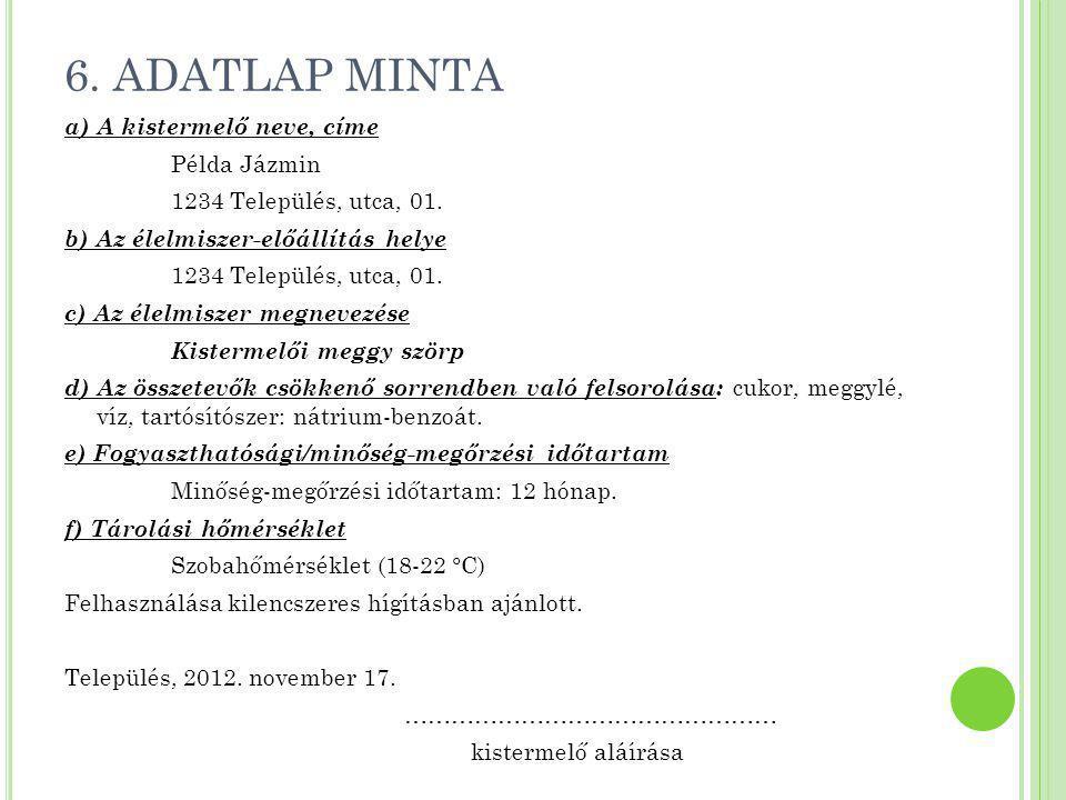 6. ADATLAP MINTA a) A kistermelő neve, címe Példa Jázmin 1234 Település, utca, 01. b) Az élelmiszer-előállítás helye 1234 Település, utca, 01. c) Az é