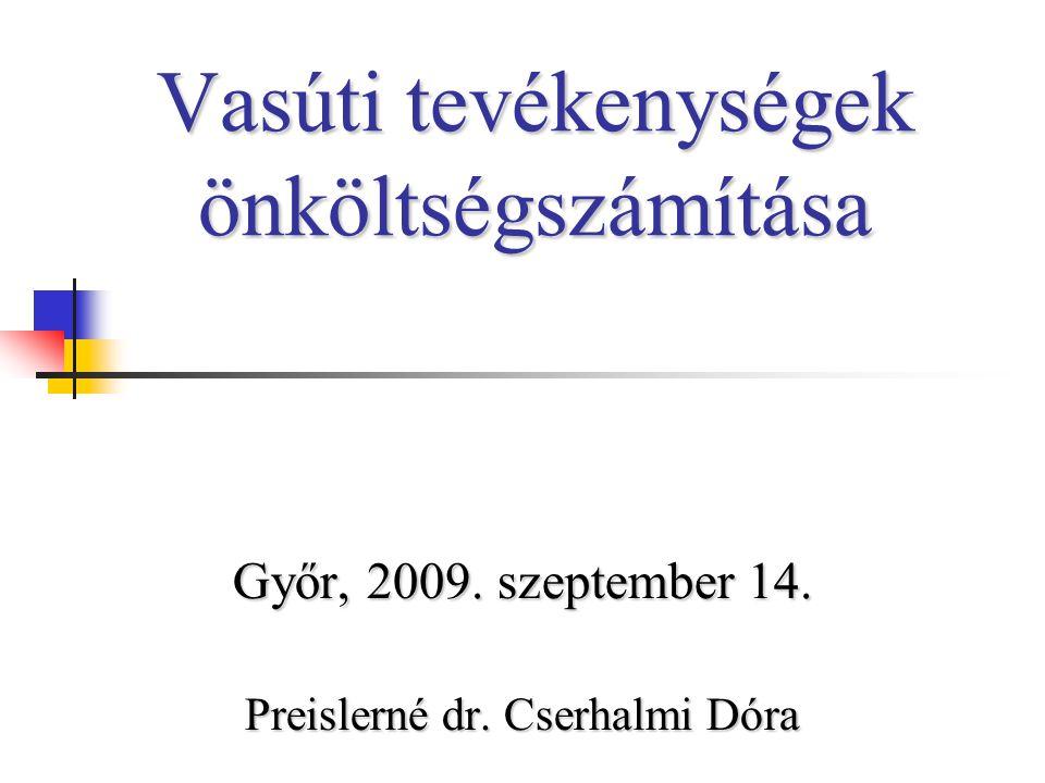 Vasúti tevékenységek önköltségszámítása Győr, 2009. szeptember 14. Preislerné dr. Cserhalmi Dóra
