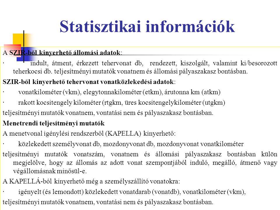 Statisztikai információk A SZIR-ből kinyerhető állomási adatok: · indult, átment, érkezett tehervonat db, rendezett, kiszolgált, valamint ki/besorozot