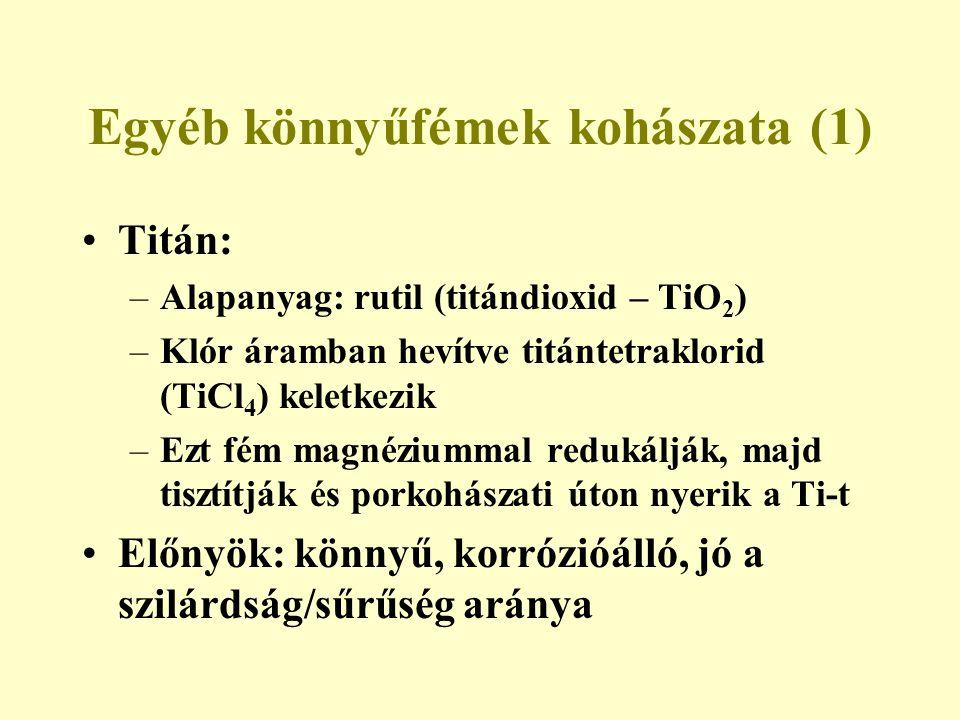 Egyéb könnyűfémek kohászata (1) Titán: –Alapanyag: rutil (titándioxid – TiO 2 ) –Klór áramban hevítve titántetraklorid (TiCl 4 ) keletkezik –Ezt fém m
