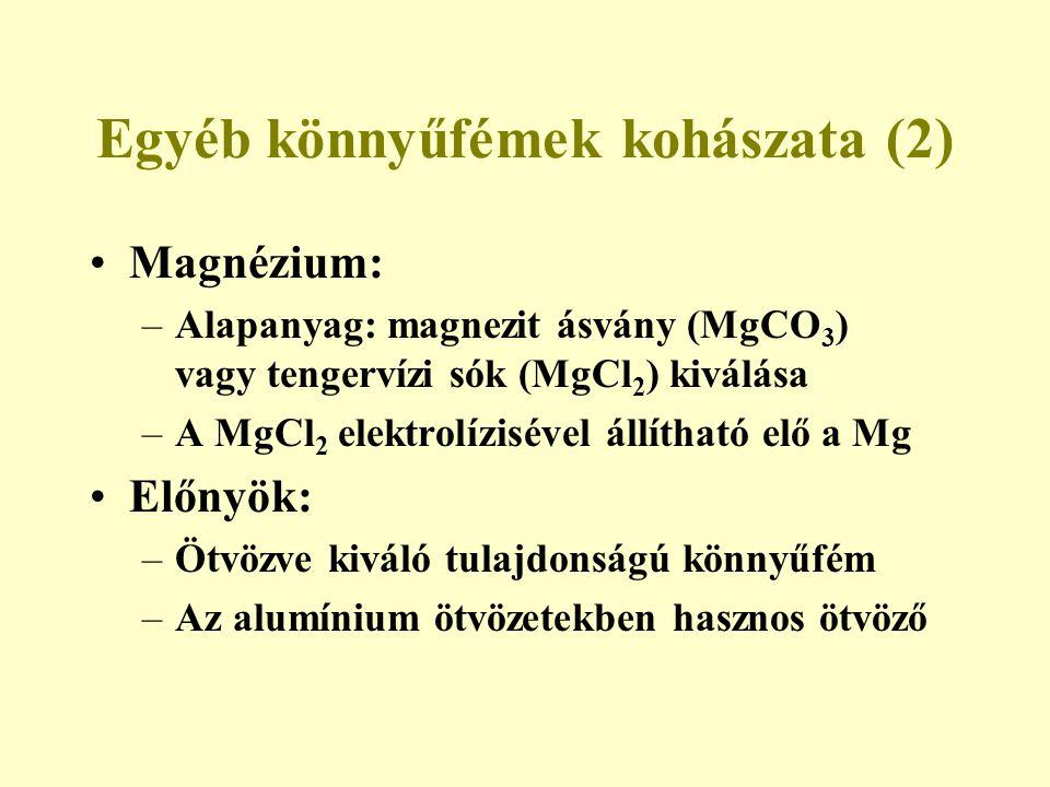 Egyéb könnyűfémek kohászata (2) Magnézium: –Alapanyag: magnezit ásvány (MgCO 3 ) vagy tengervízi sók (MgCl 2 ) kiválása –A MgCl 2 elektrolízisével áll