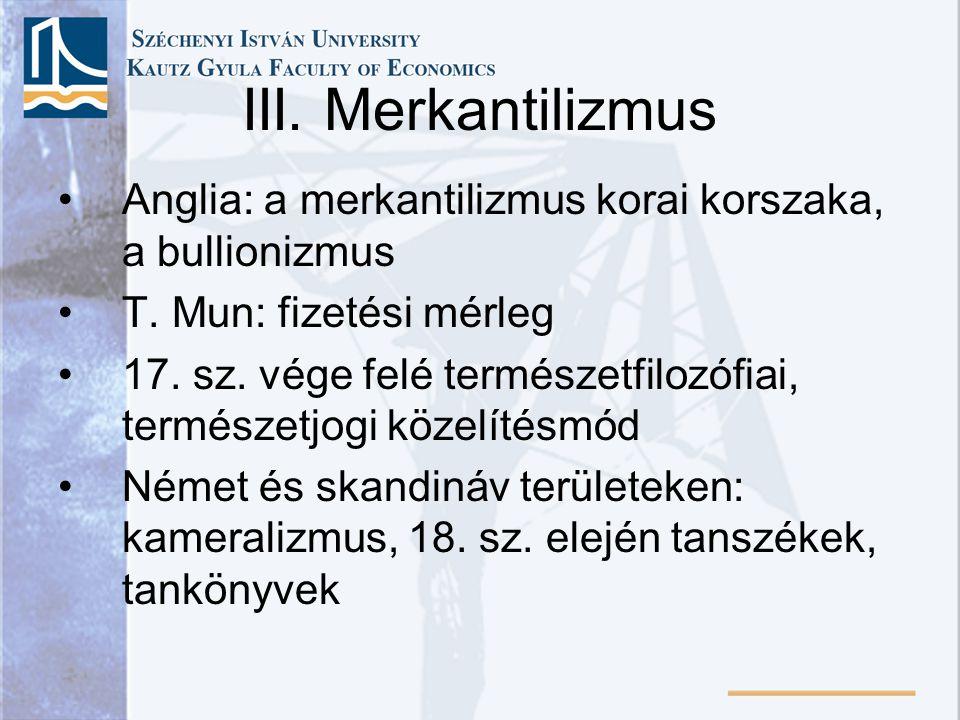 III. Merkantilizmus Anglia: a merkantilizmus korai korszaka, a bullionizmus T. Mun: fizetési mérleg 17. sz. vége felé természetfilozófiai, természetjo