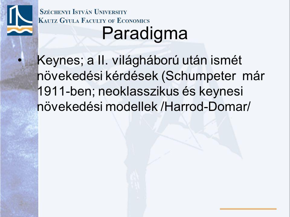 Paradigma Keynes; a II. világháború után ismét növekedési kérdések (Schumpeter már 1911-ben; neoklasszikus és keynesi növekedési modellek /Harrod-Doma