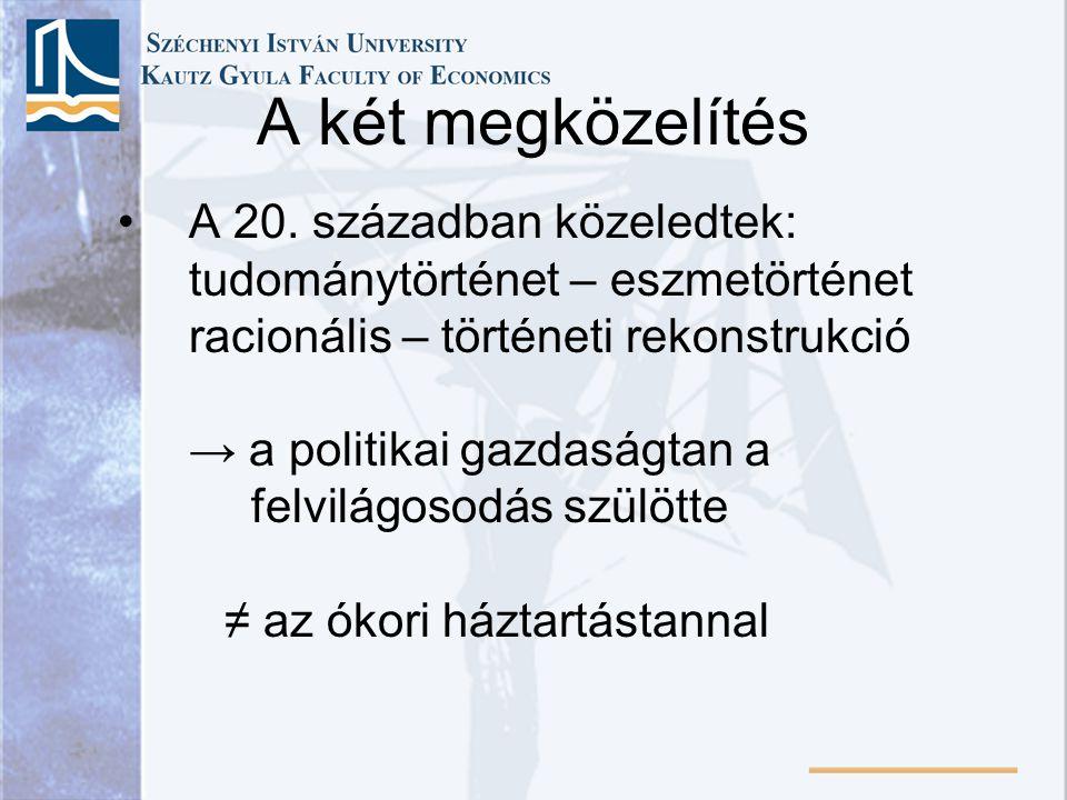 A négy kultúrtörténeti korszak I.Ókor (görög) II.A skolasztikus közgazdasági diskurzus III.Merkantilizmus IV.A 18.