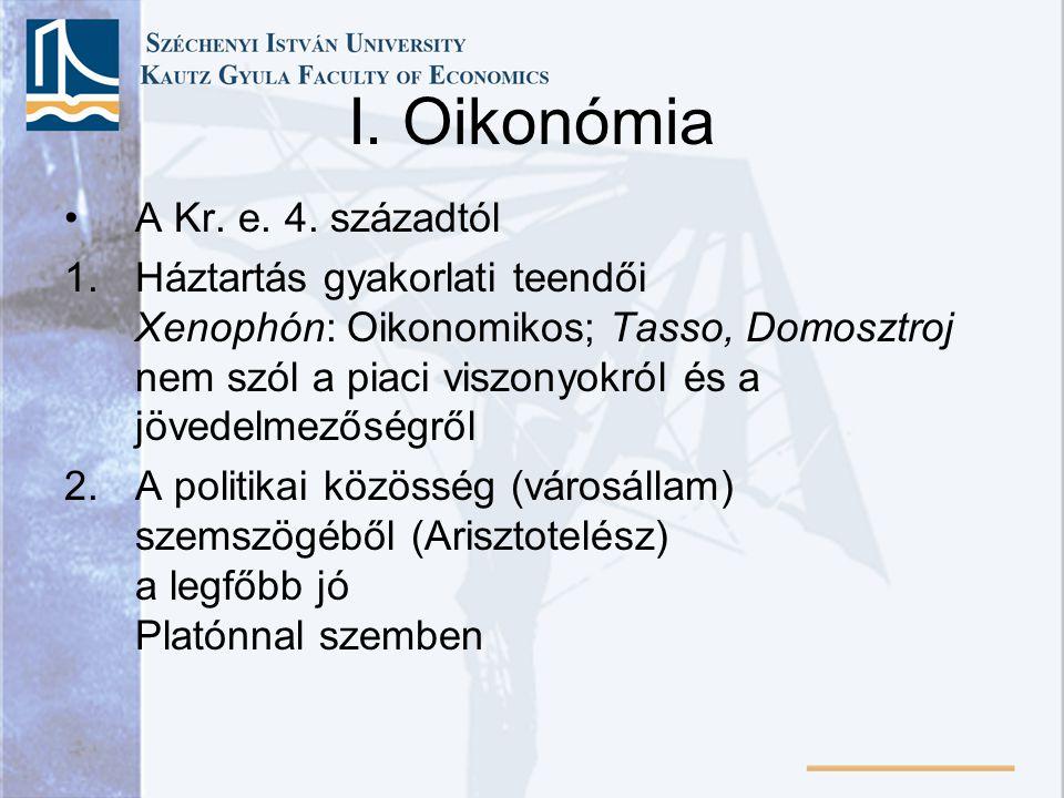 I. Oikonómia A Kr. e. 4. századtól 1.Háztartás gyakorlati teendői Xenophón: Oikonomikos; Tasso, Domosztroj nem szól a piaci viszonyokról és a jövedelm