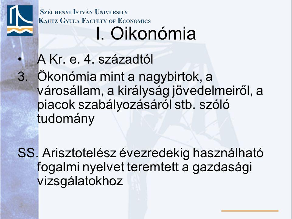 I. Oikonómia A Kr. e. 4. századtól 3. Ökonómia mint a nagybirtok, a városállam, a királyság jövedelmeiről, a piacok szabályozásáról stb. szóló tudomán